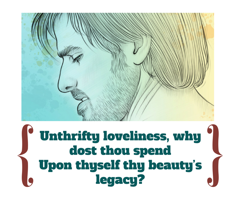 Shakespeare Sonnet 4, Unthrifty loveliness, why dost thou spend