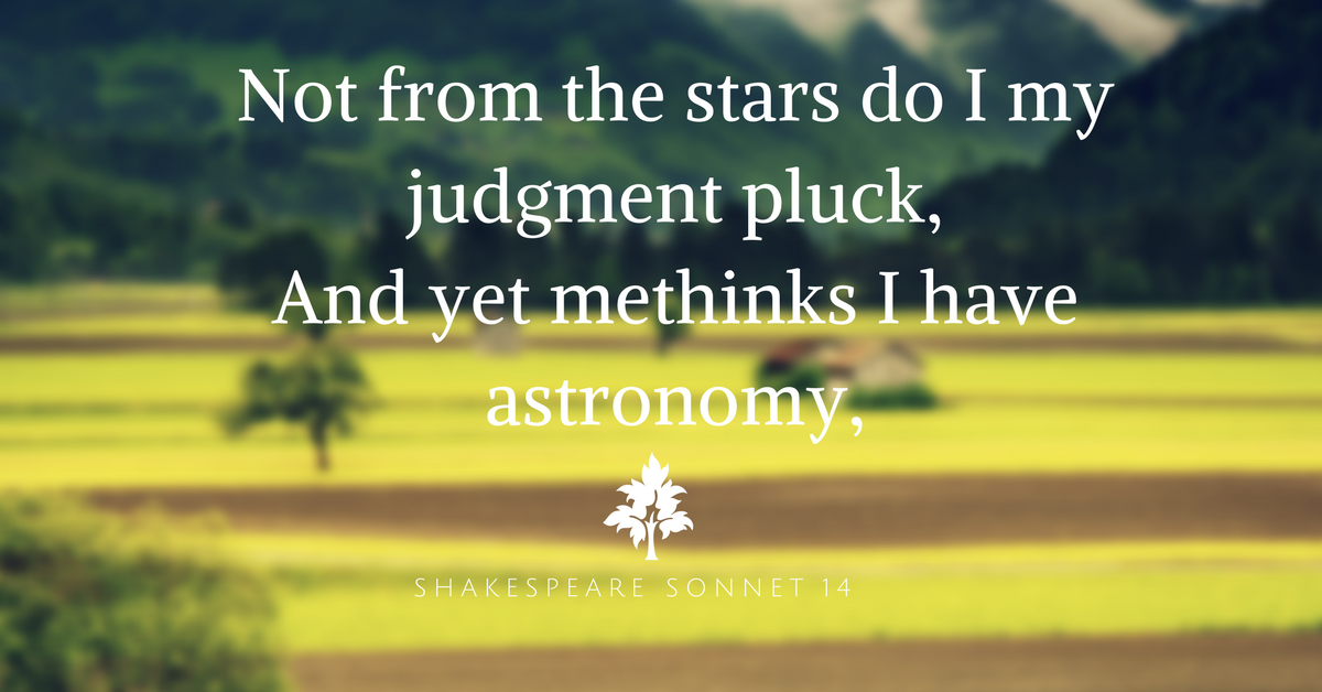 Shakespeare Sonnet 14, Not from the stars do I my judgment pluck
